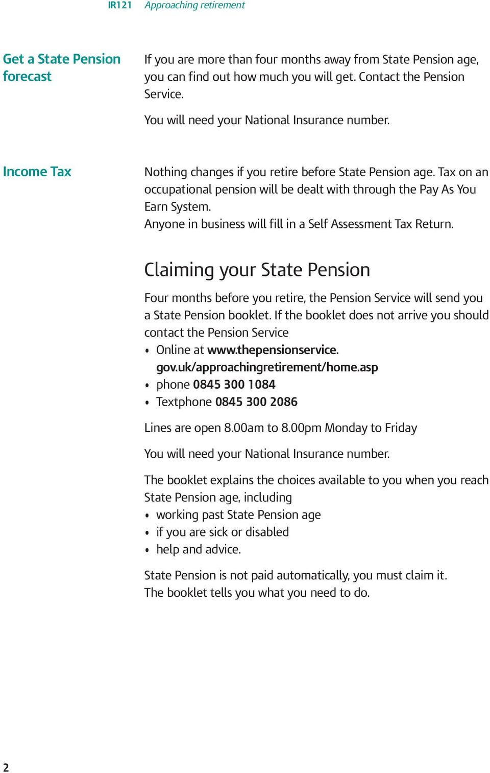 Anyone in business will fill in a Self Assessment Tax Return. Claiming your State Pension Four months before you retire, the Pension Service will send you a State Pension booklet.