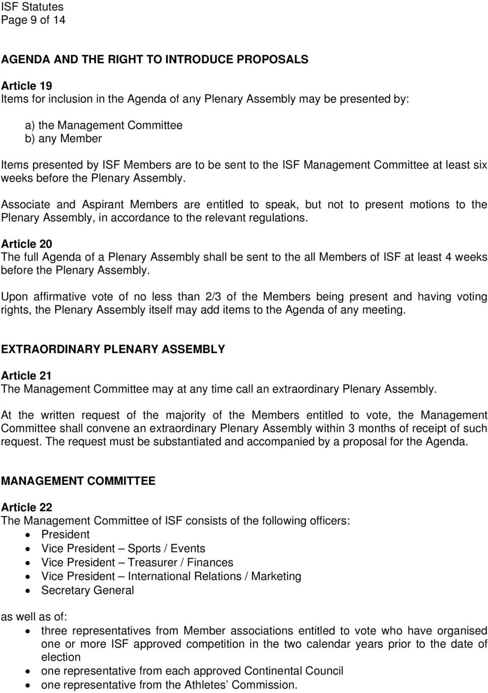 Associate and Aspirant Members are entitled to speak, but not to present motions to the Plenary Assembly, in accordance to the relevant regulations.
