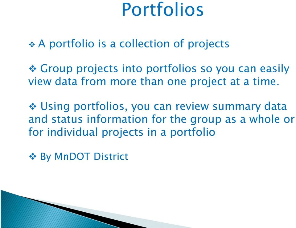Using portfolios, you can review summary data and status information for