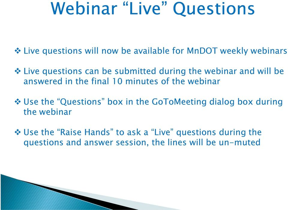 the webinar Use the Questions box in the GoToMeeting dialog box during the webinar Use the