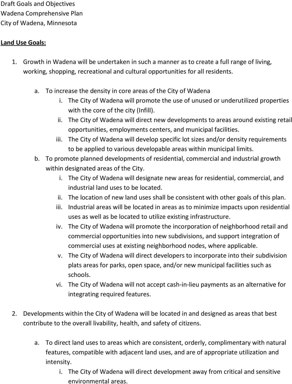 The City of Wadena will promote the use of unused or underutilized properties with the core of the city (Infill). ii.