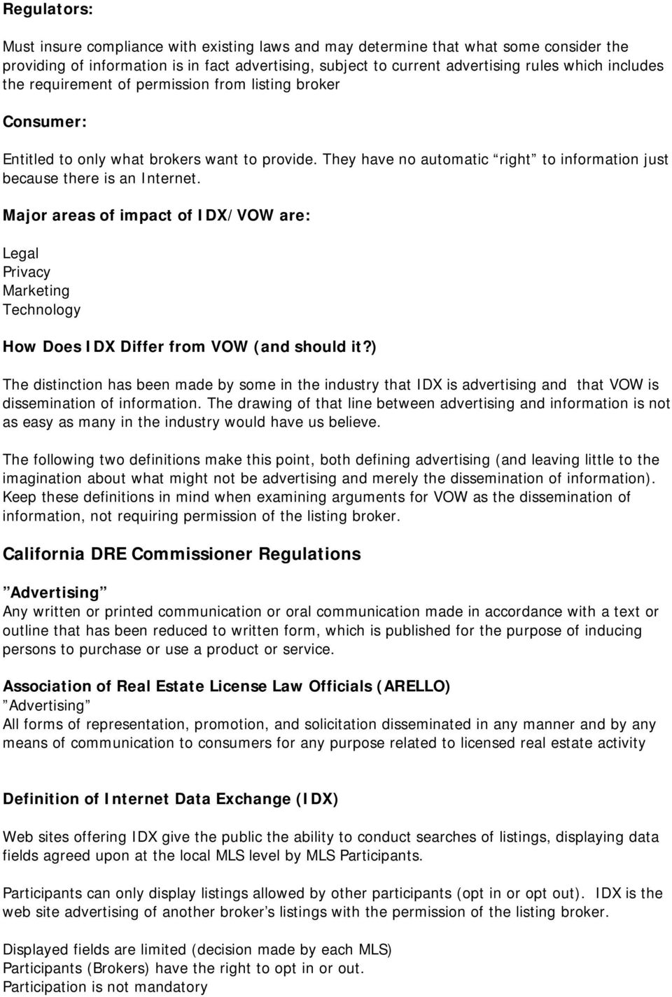 Major areas of impact of IDX/VOW are: Legal Privacy Marketing Technology How Does IDX Differ from VOW (and should it?