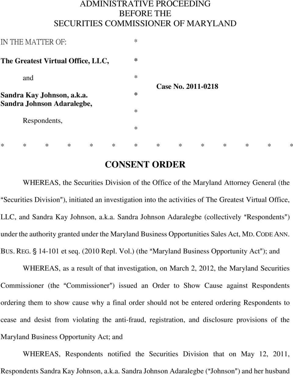 activities of The Greatest Virtual Office, LLC, and Sandra Kay Johnson, a.k.a. Sandra Johnson Adaralegbe (collectively ARespondents@) under the authority granted under the Maryland Business Opportunities Sales Act, MD.