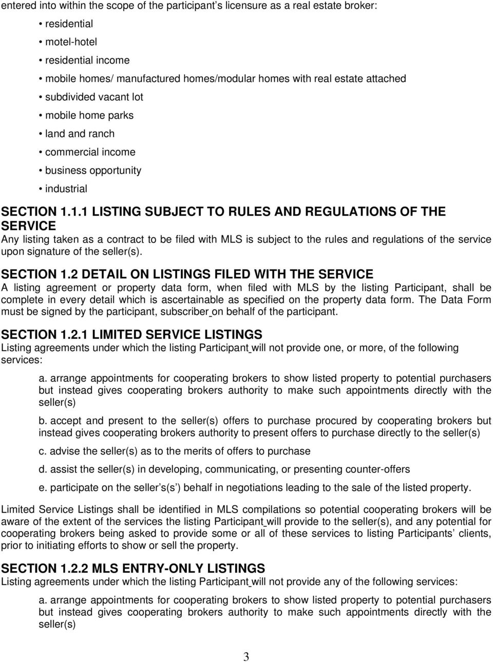 1.1 LISTING SUBJECT TO RULES AND REGULATIONS OF THE SERVICE Any listing taken as a contract to be filed with MLS is subject to the rules and regulations of the service upon signature of the seller(s).