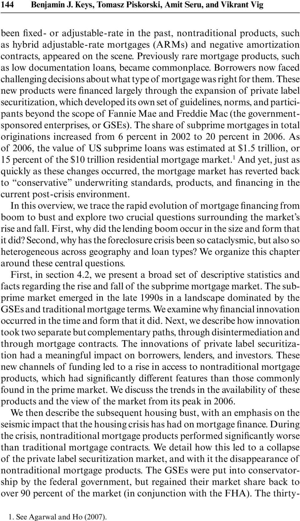 contracts, appeared on the scene. Previously rare mortgage products, such as low documentation loans, became commonplace.