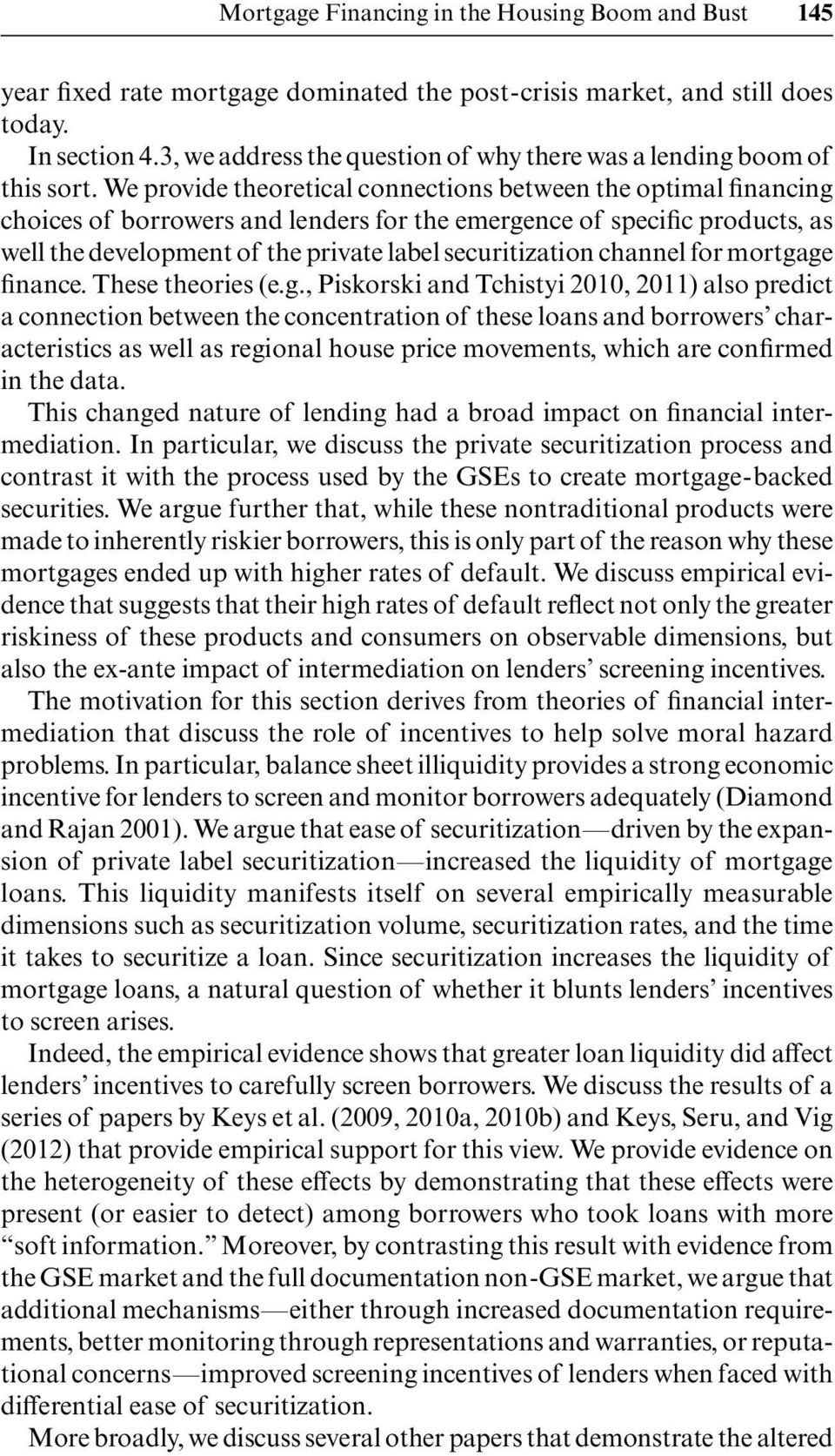 We provide theoretical connections between the optimal financing choices of borrowers and lenders for the emergence of specific products, as well the development of the private label securitization