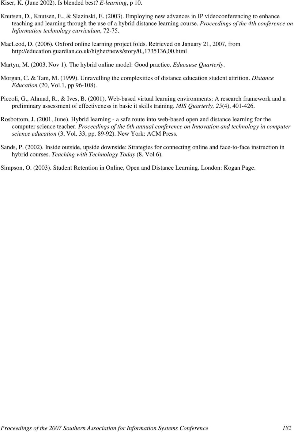 Proceedings of the 4th conference on Information technology curriculum, 72-75. MacLeod, D. (2006). Oxford online learning project folds. Retrieved on January 21, 2007, from http://education.guardian.
