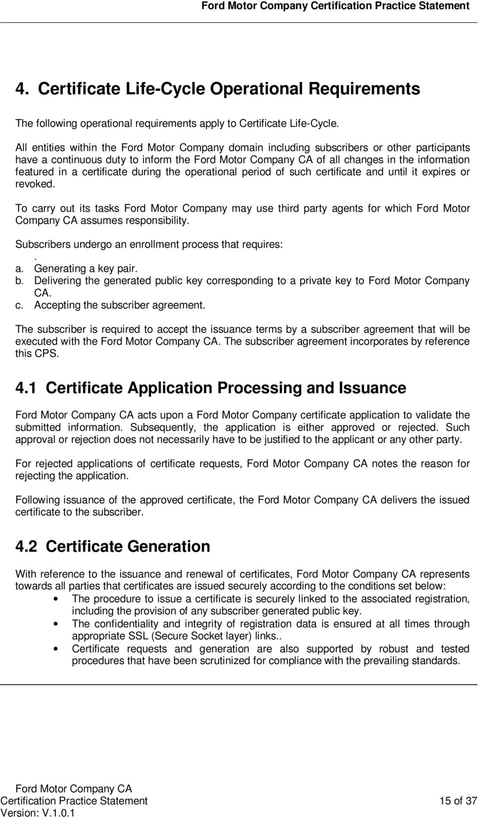 the operational period of such certificate and until it expires or revoked. To carry out its tasks Ford Motor Company may use third party agents for which Ford Motor Company CA assumes responsibility.