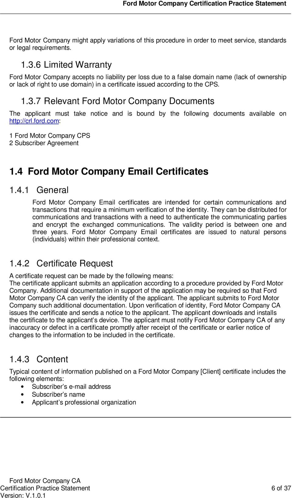 7 Relevant Ford Motor Company Documents The applicant must take notice and is bound by the following documents available on http://crl.ford.com: 1 Ford Motor Company CPS 2 Subscriber Agreement 1.