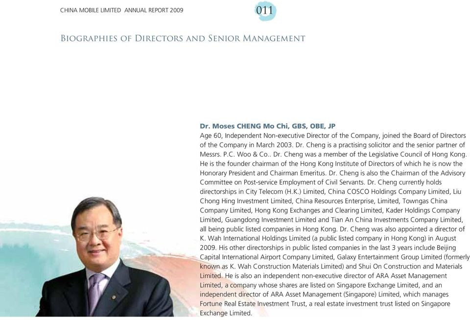He is the founder chairman of the Hong Kong Institute of Directors of which he is now the Honorary President and Chairman Emeritus. Dr.