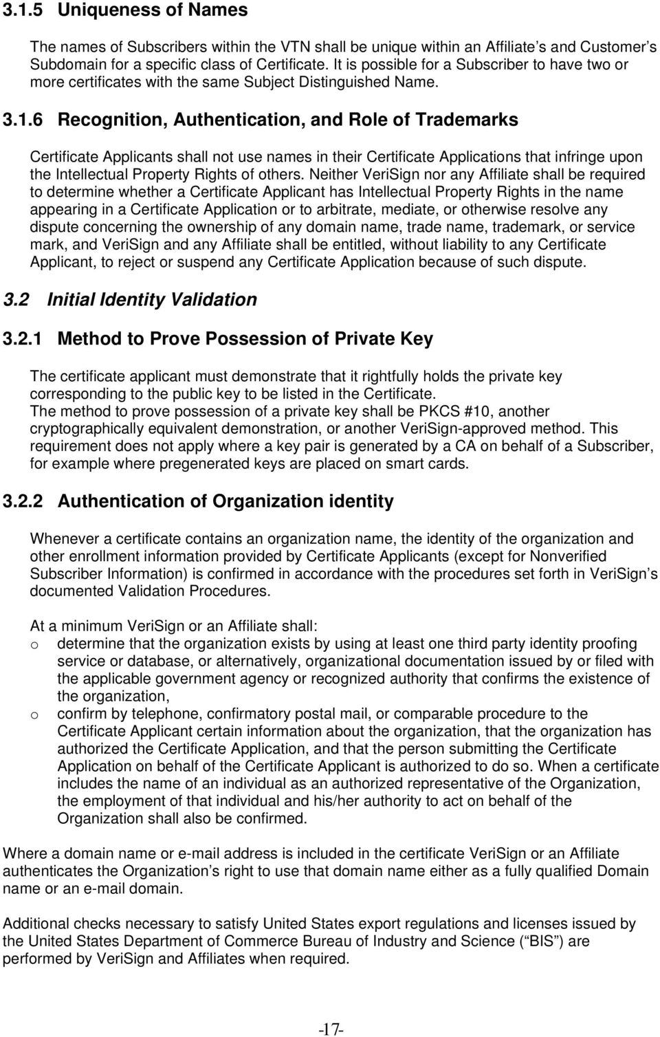 6 Recognition, Authentication, and Role of Trademarks Certificate Applicants shall not use names in their Certificate Applications that infringe upon the Intellectual Property Rights of others.