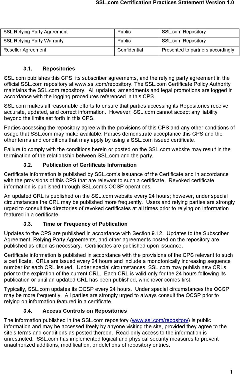 com Certificate Policy Authority maintains the SSL.com repository. All updates, amendments and legal promotions are logged in accordance with the logging procedures referenced in this CPS. SSL.com makes all reasonable efforts to ensure that parties accessing its Repositories receive accurate, updated, and correct information.