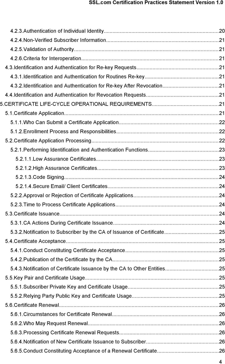 ..21 5.CERTIFICATE LIFE-CYCLE OPERATIONAL REQUIREMENTS...21 5.1.Certificate Application...21 5.1.1.Who Can Submit a Certificate Application...22 5.1.2.Enrollment Process and Responsibilities...22 5.2.Certificate Application Processing.