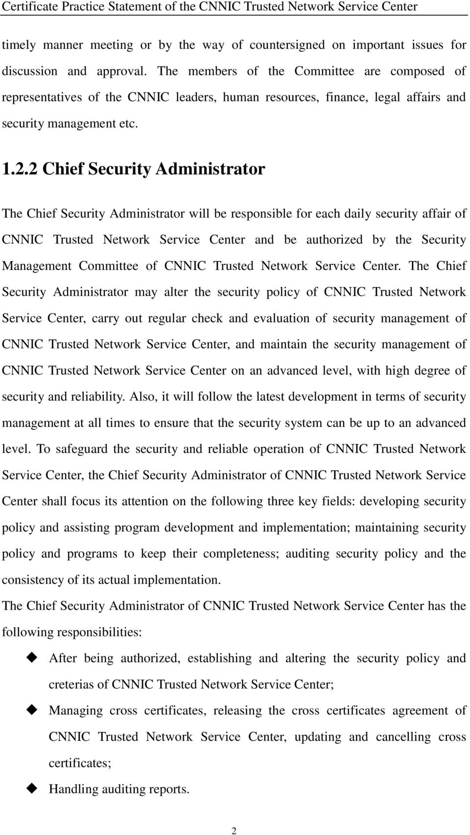 2 Chief Security Administrator The Chief Security Administrator will be responsible for each daily security affair of CNNIC Trusted Network Service Center and be authorized by the Security Management