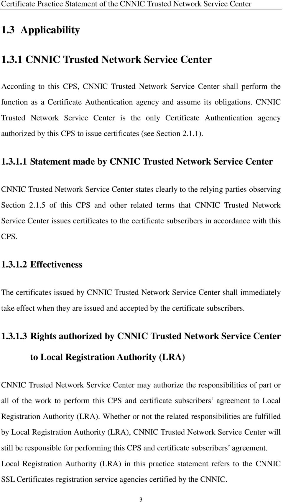 1). 1.3.1.1 Statement made by CNNIC Trusted Network Service Center CNNIC Trusted Network Service Center states clearly to the relying parties observing Section 2.1.5 of this CPS and other related terms that CNNIC Trusted Network Service Center issues certificates to the certificate subscribers in accordance with this CPS.