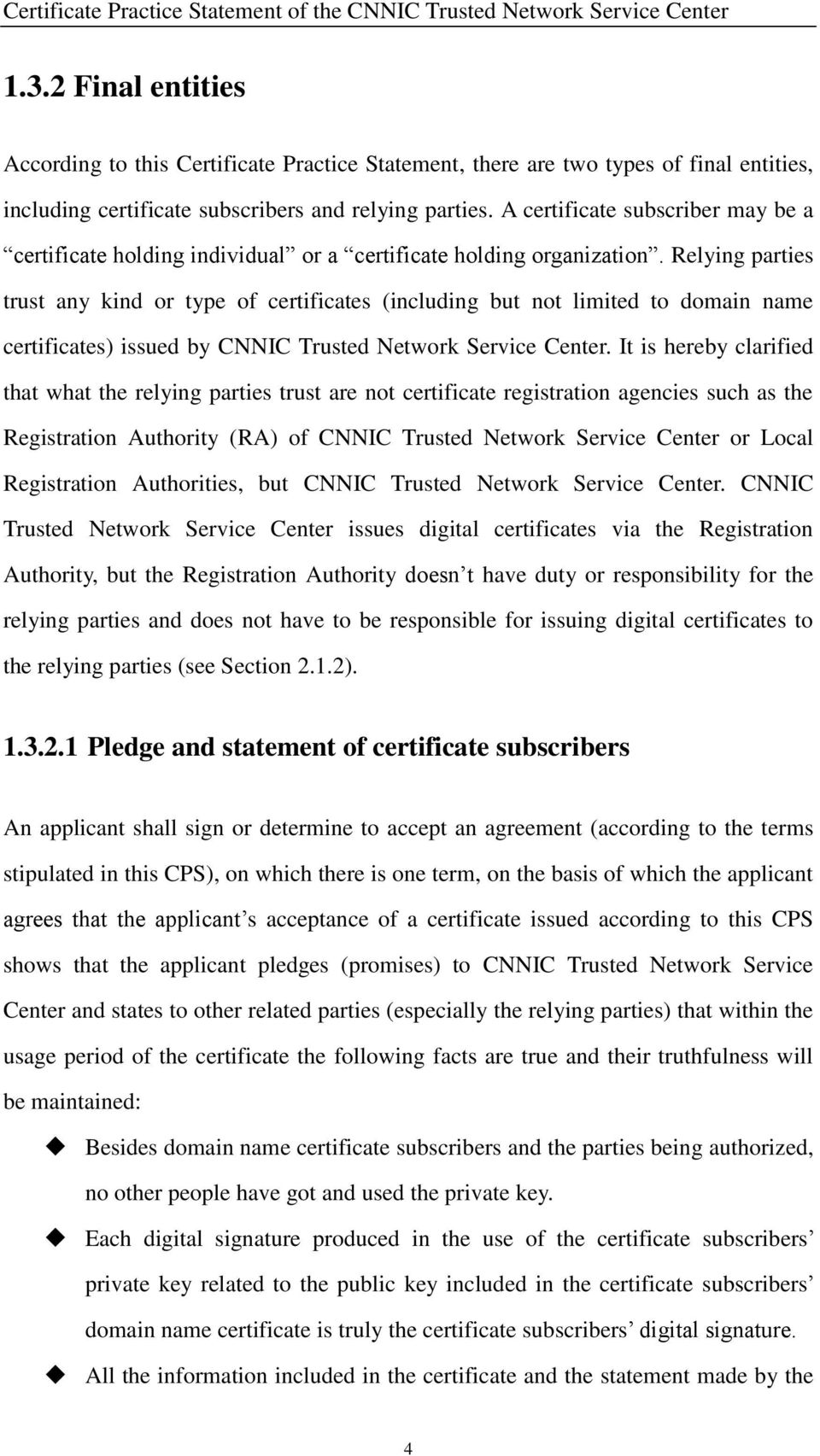 Relying parties trust any kind or type of certificates (including but not limited to domain name certificates) issued by CNNIC Trusted Network Service Center.