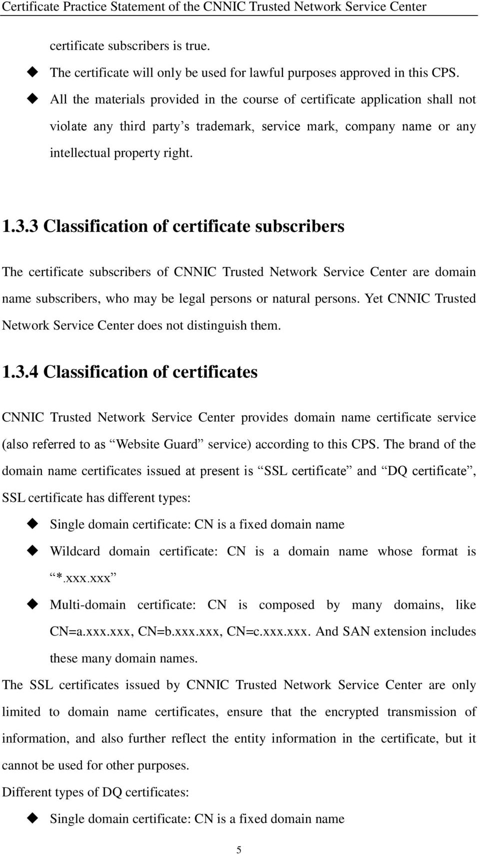 3 Classification of certificate subscribers The certificate subscribers of CNNIC Trusted Network Service Center are domain name subscribers, who may be legal persons or natural persons.