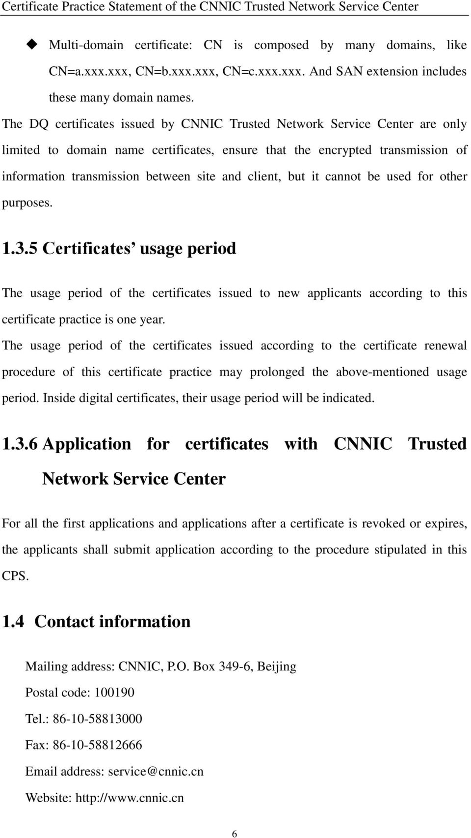 client, but it cannot be used for other purposes. 1.3.5 Certificates usage period The usage period of the certificates issued to new applicants according to this certificate practice is one year.