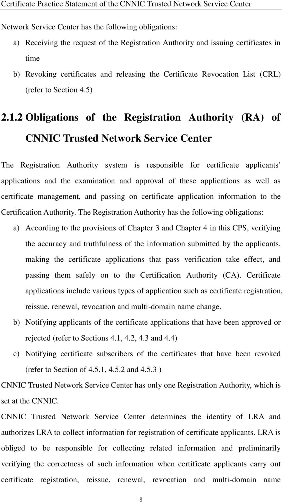 2 Obligations of the Registration Authority (RA) of CNNIC Trusted Network Service Center The Registration Authority system is responsible for certificate applicants applications and the examination