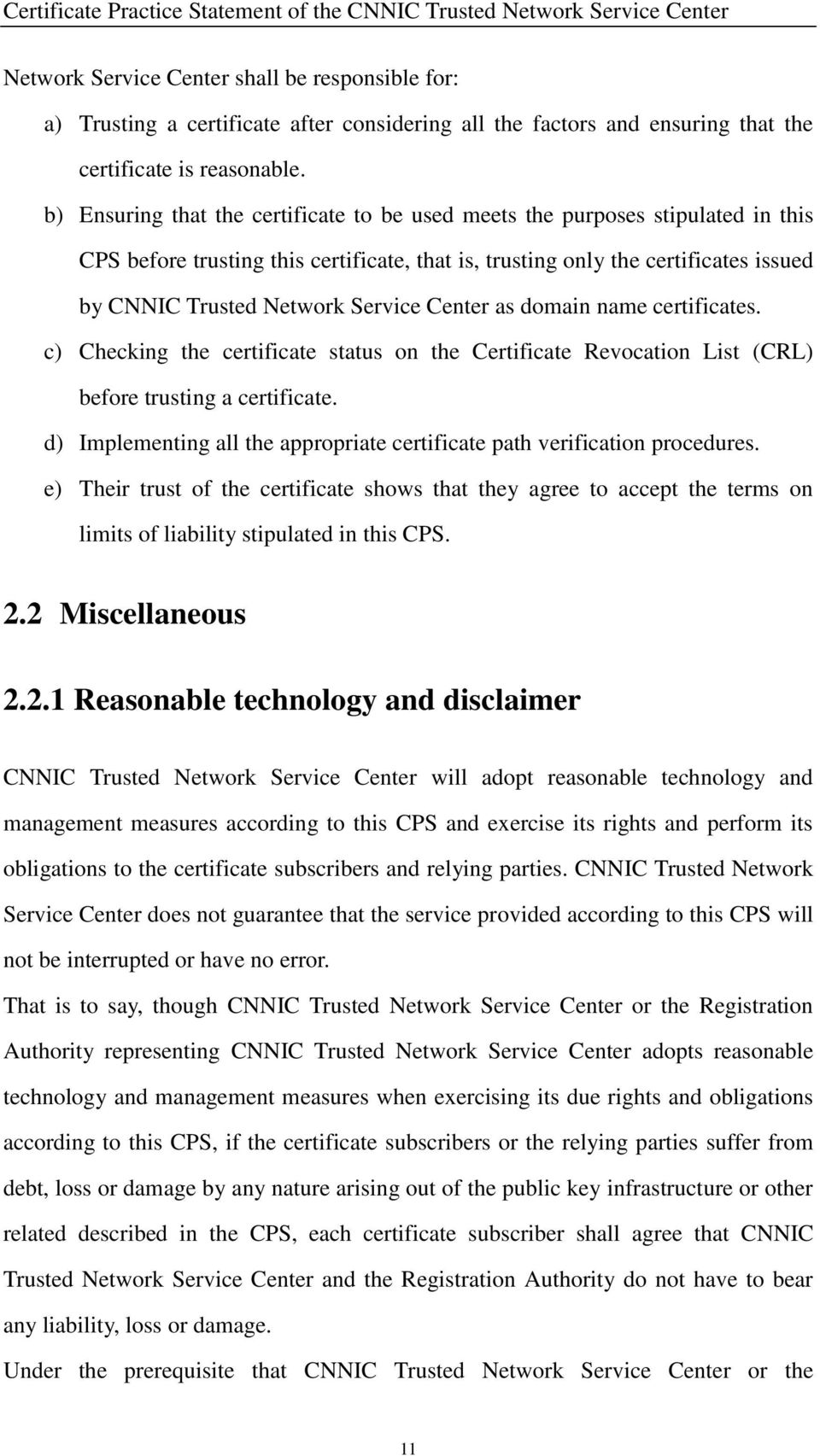 Center as domain name certificates. c) Checking the certificate status on the Certificate Revocation List (CRL) before trusting a certificate.