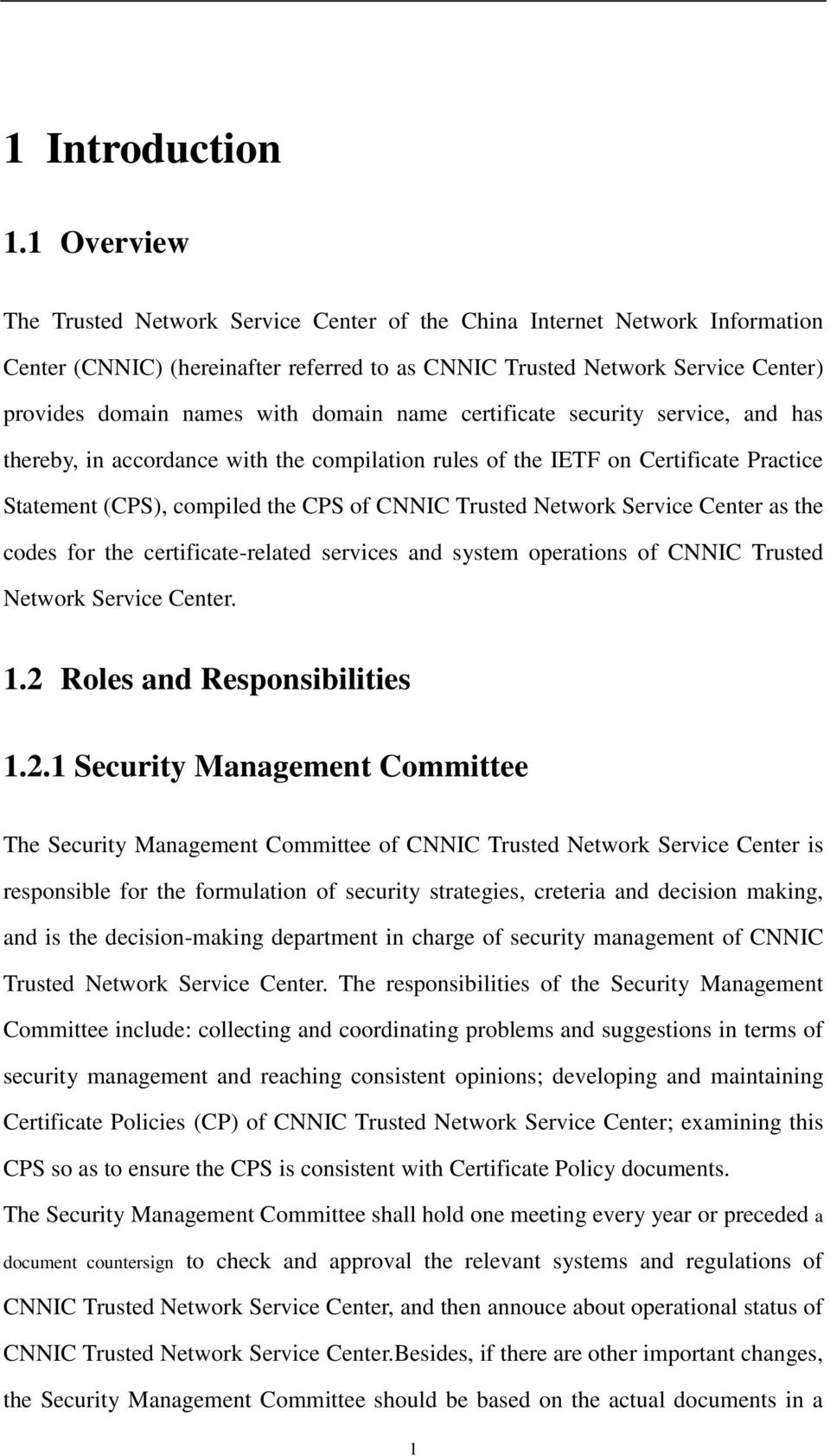 domain name certificate security service, and has thereby, in accordance with the compilation rules of the IETF on Certificate Practice Statement (CPS), compiled the CPS of CNNIC Trusted Network