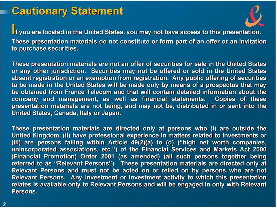 These presentation materials are not an offer of securities for sale in the United States or any other jurisdiction.