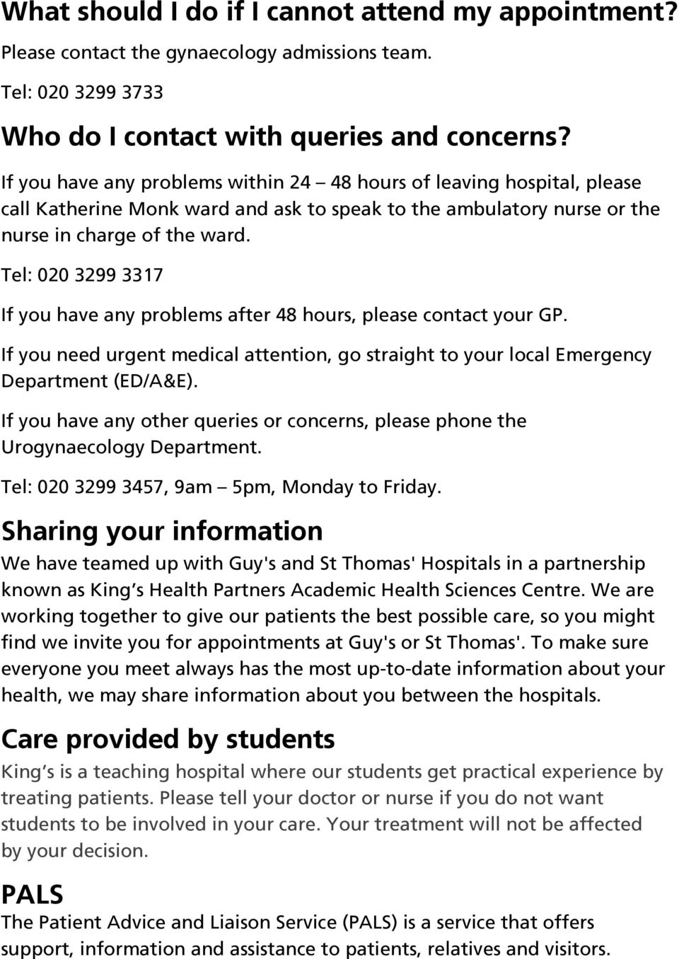 Tel: 020 3299 3317 If you have any problems after 48 hours, please contact your GP. If you need urgent medical attention, go straight to your local Emergency Department (ED/A&E).