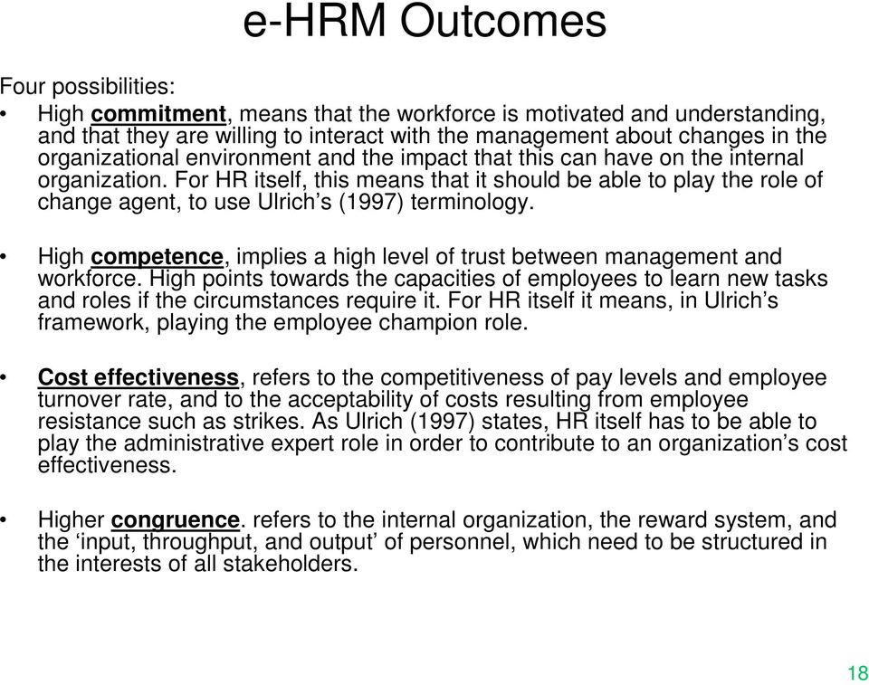 For HR itself, this means that it should be able to play the role of change agent, to use Ulrich s (1997) terminology. High competence, implies a high level of trust between management and workforce.