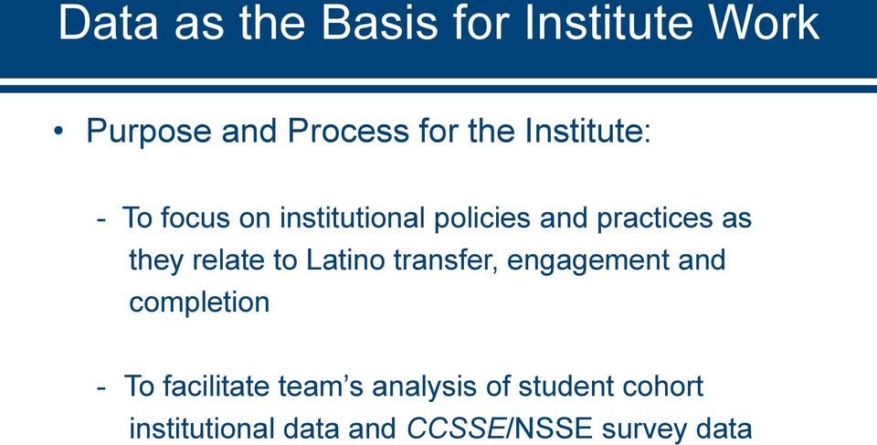 relate to Latino transfer, engagement and completion - To facilitate
