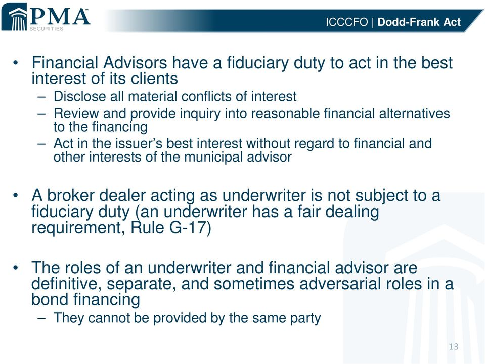 municipal advisor A broker dealer acting as underwriter is not subject to a fiduciary duty (an underwriter has a fair dealing requirement, Rule G-17) The roles