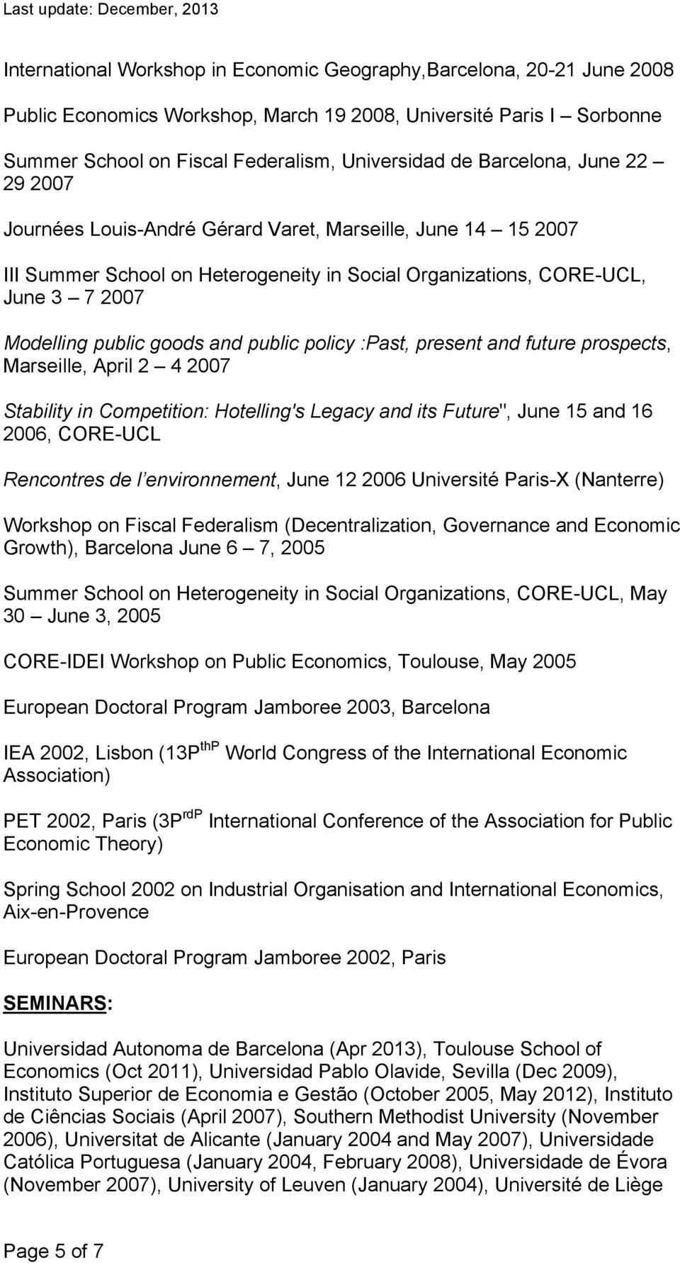 "public policy :Past, present and future prospects, Marseille, April 2 4 2007 Stability in Competition: Hotelling's Legacy and its Future"", June 15 and 16 2006, CORE-UCL Rencontres de l environnement,"