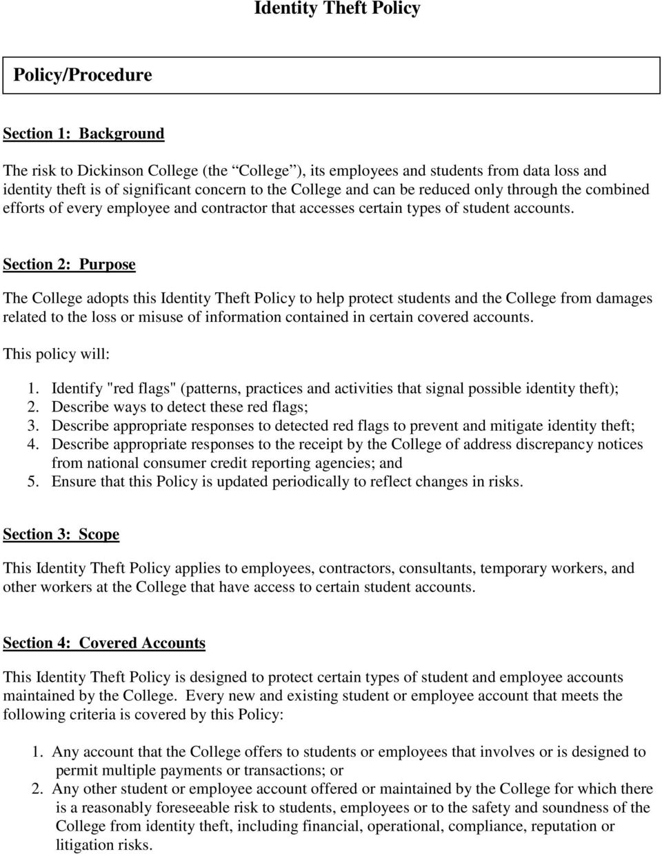 Section 2: Purpose The College adopts this Identity Theft Policy to help protect students and the College from damages related to the loss or misuse of information contained in certain covered