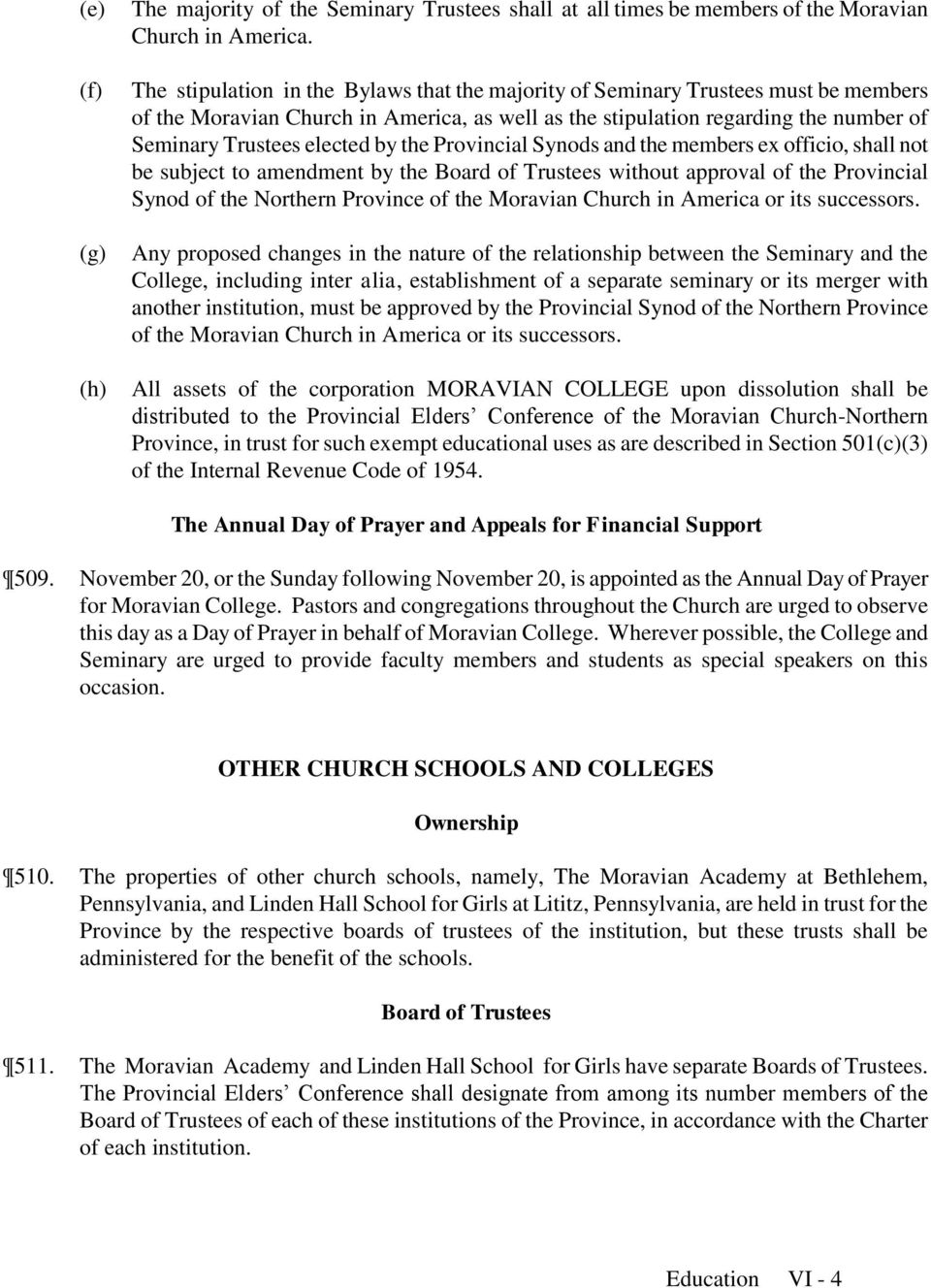 the Provincial Synods and the members ex officio, shall not be subject to amendment by the Board of Trustees without approval of the Provincial Synod of the Northern Province of the Moravian Church