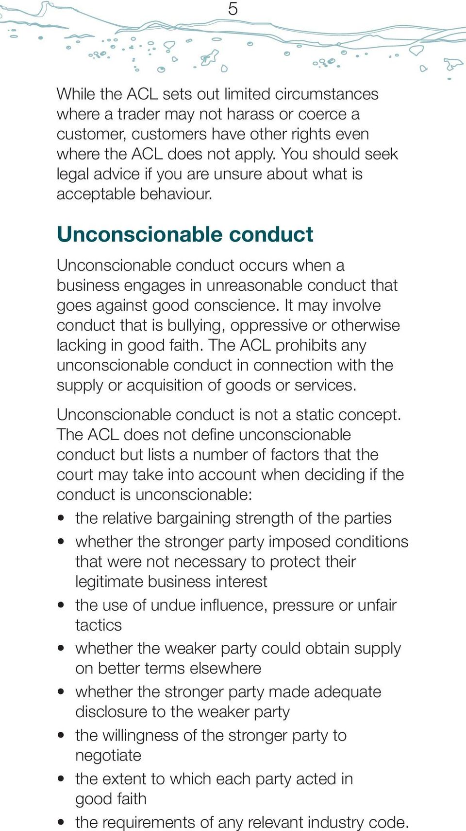 Unconscionable conduct Unconscionable conduct occurs when a business engages in unreasonable conduct that goes against good conscience.