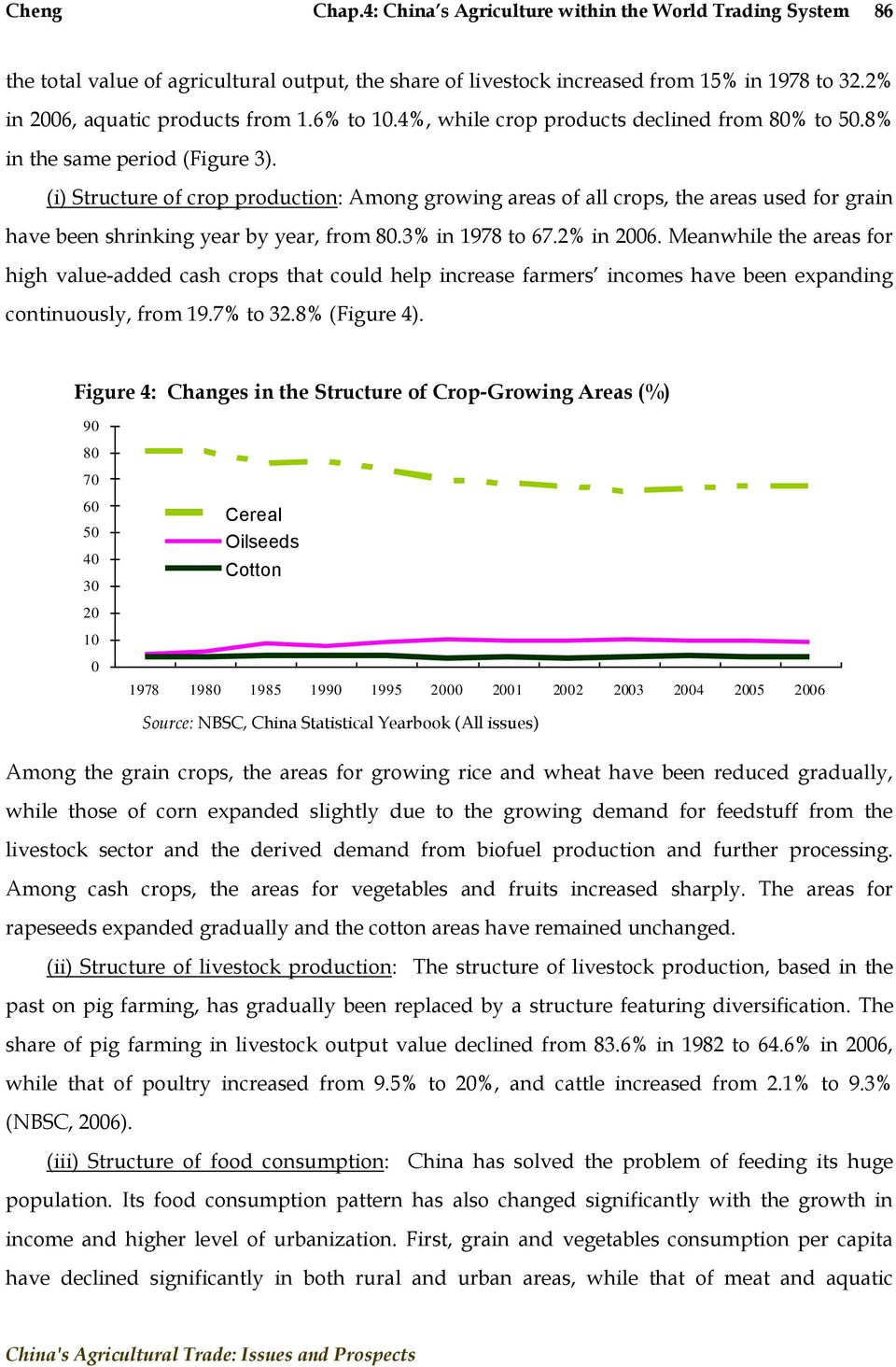 (i) Structure of crop production: Among growing areas of all crops, the areas used for grain have been shrinking year by year, from 80.3% in 1978 to 67.2% in 2006.