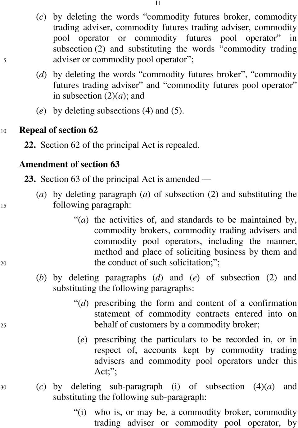 in subsection (2)(a); and (e) by deleting subsections (4) and (5). Repeal of section 62 22. Section 62 of the principal Act is repealed. Amendment of section 63 23.