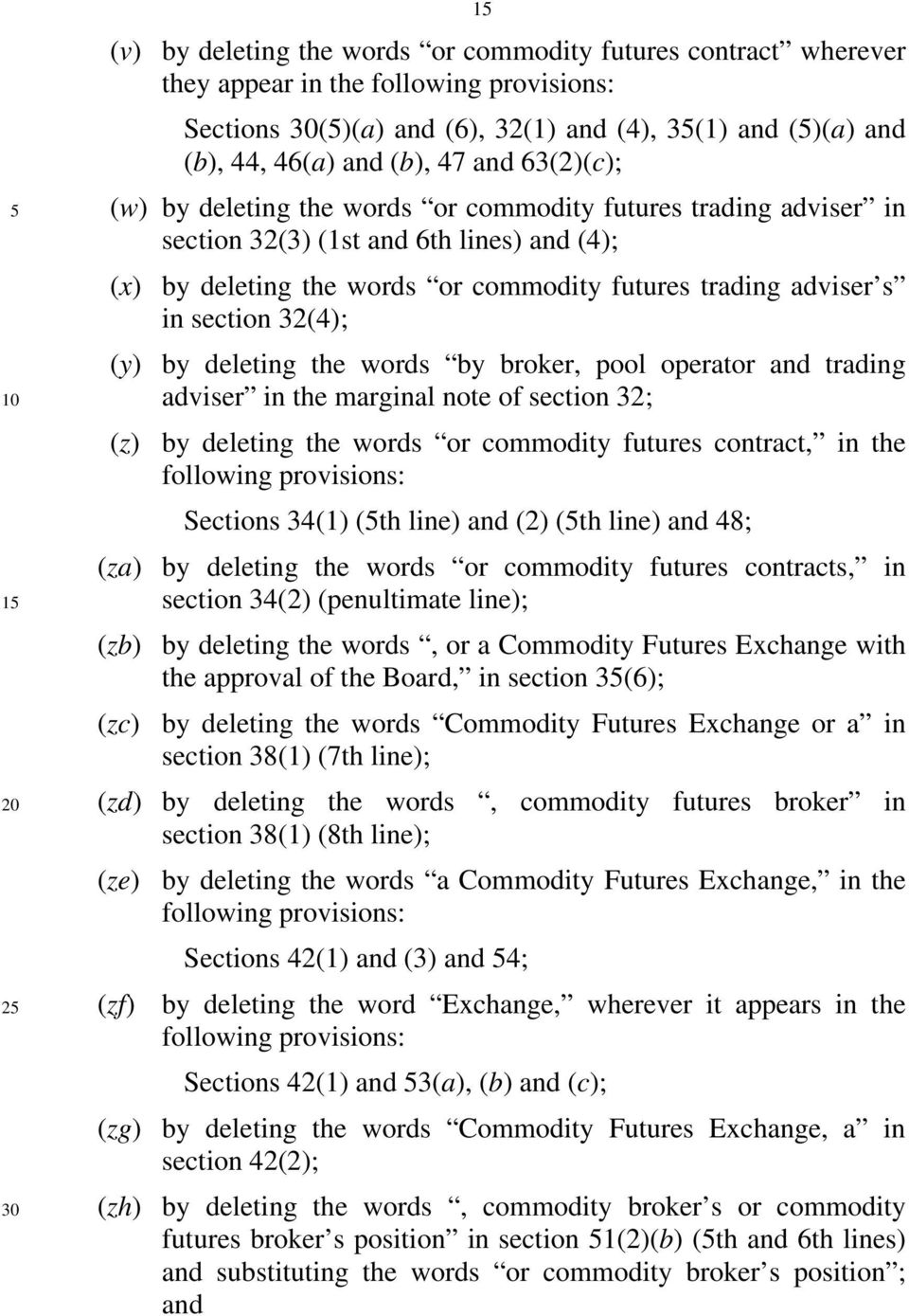 32(4); (y) by deleting the words by broker, pool operator and trading adviser in the marginal note of section 32; (z) by deleting the words or commodity futures contract, in the following provisions: