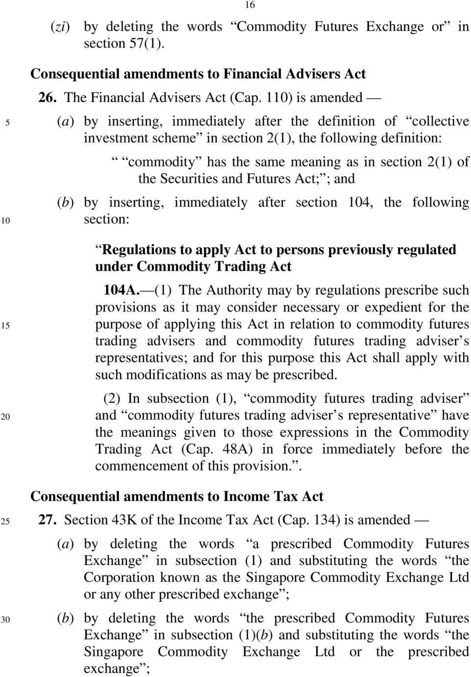 Securities and Futures Act; ; and (b) by inserting, immediately after section 4, the following section: Regulations to apply Act to persons previously regulated under Commodity Trading Act 4A.
