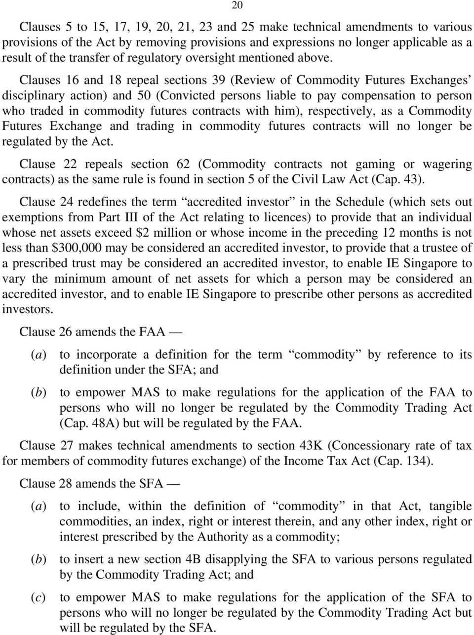 Clauses 16 and 18 repeal sections 39 (Review of Commodity Futures Exchanges disciplinary action) and 50 (Convicted persons liable to pay compensation to person who traded in commodity futures