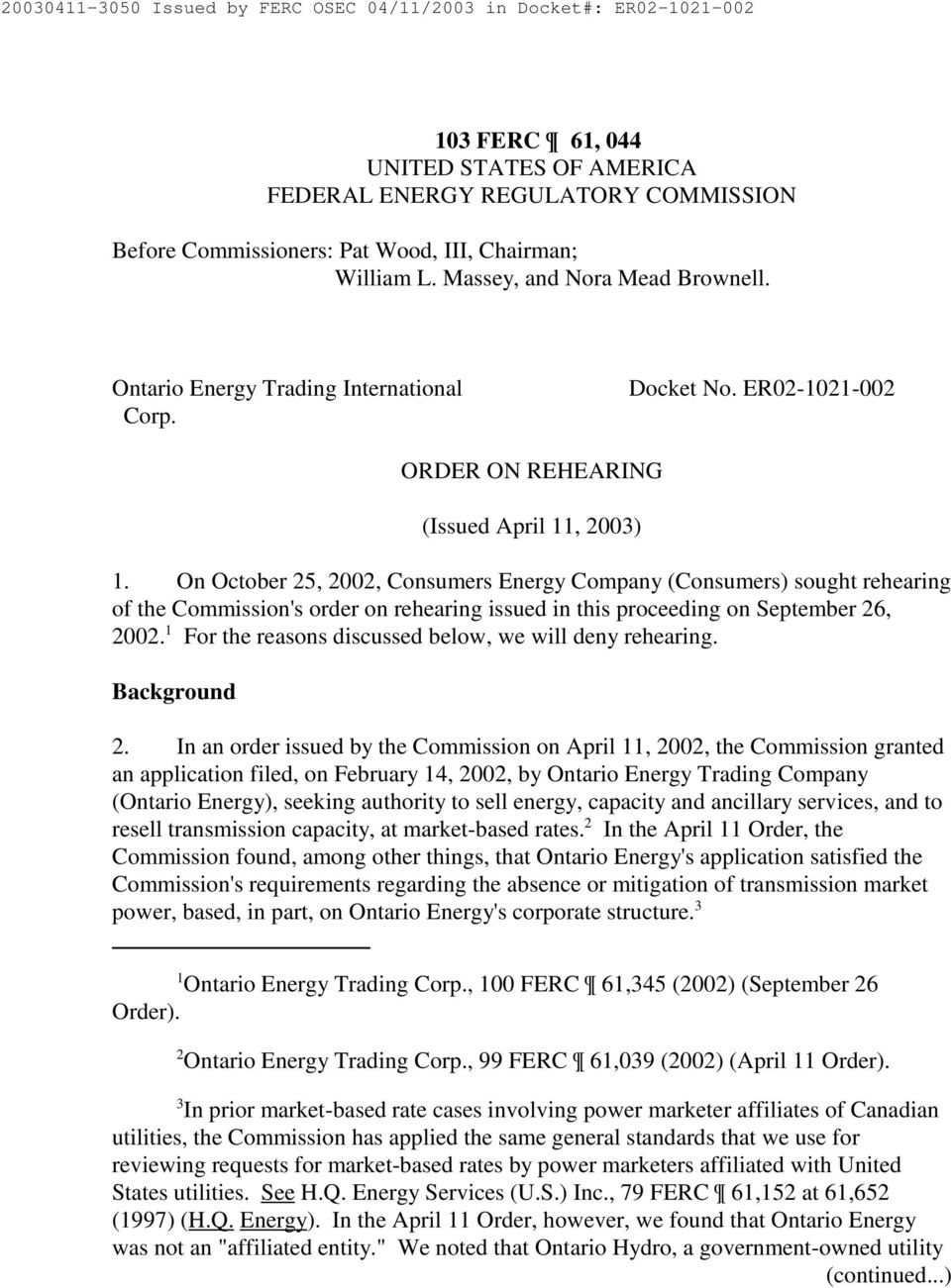 On October 25, 2002, Consumers Energy Company (Consumers) sought rehearing of the Commission's order on rehearing issued in this proceeding on September 26, 2002.