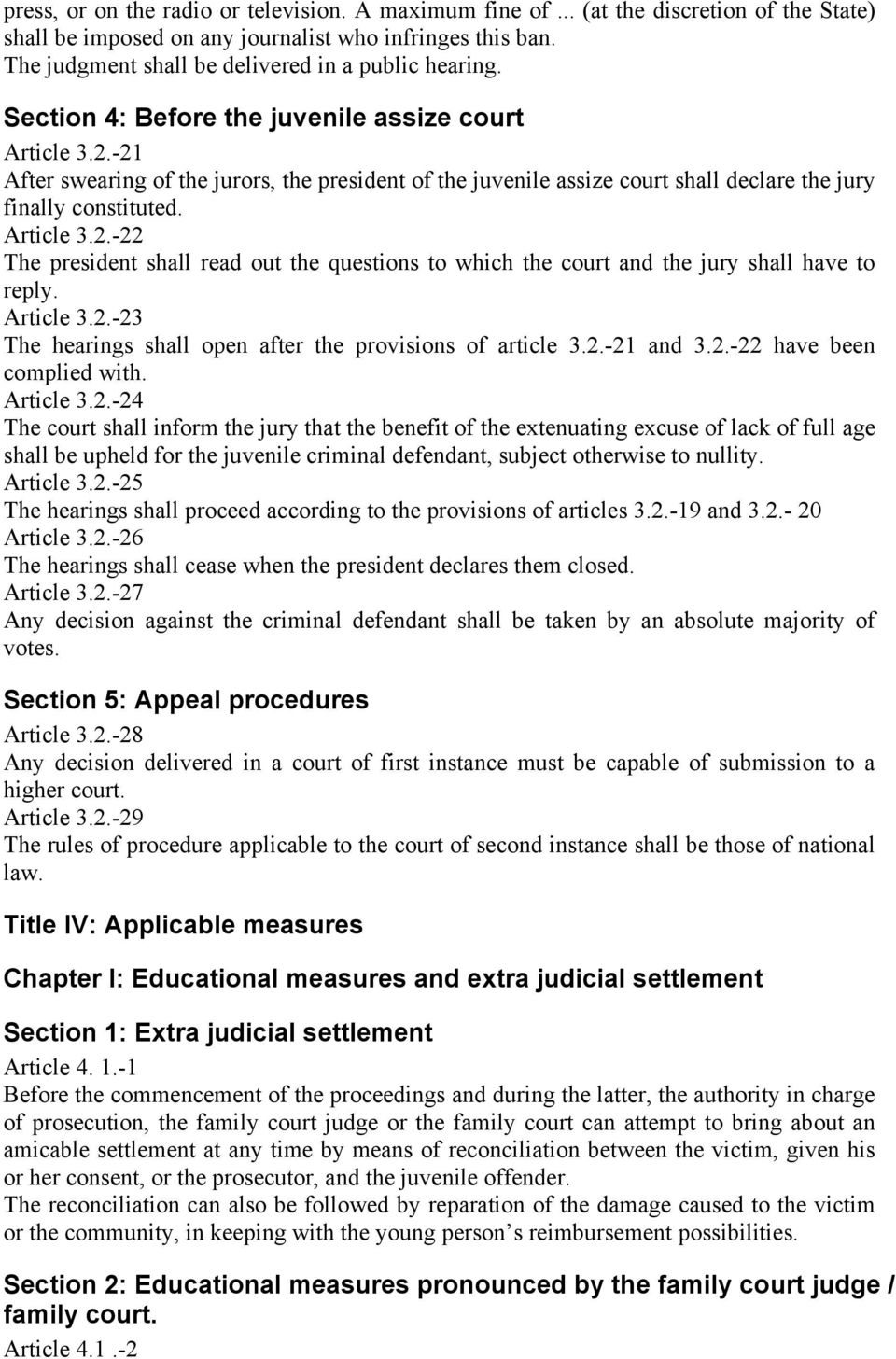 -21 After swearing of the jurors, the president of the juvenile assize court shall declare the jury finally constituted. Article 3.2.-22 The president shall read out the questions to which the court and the jury shall have to reply.