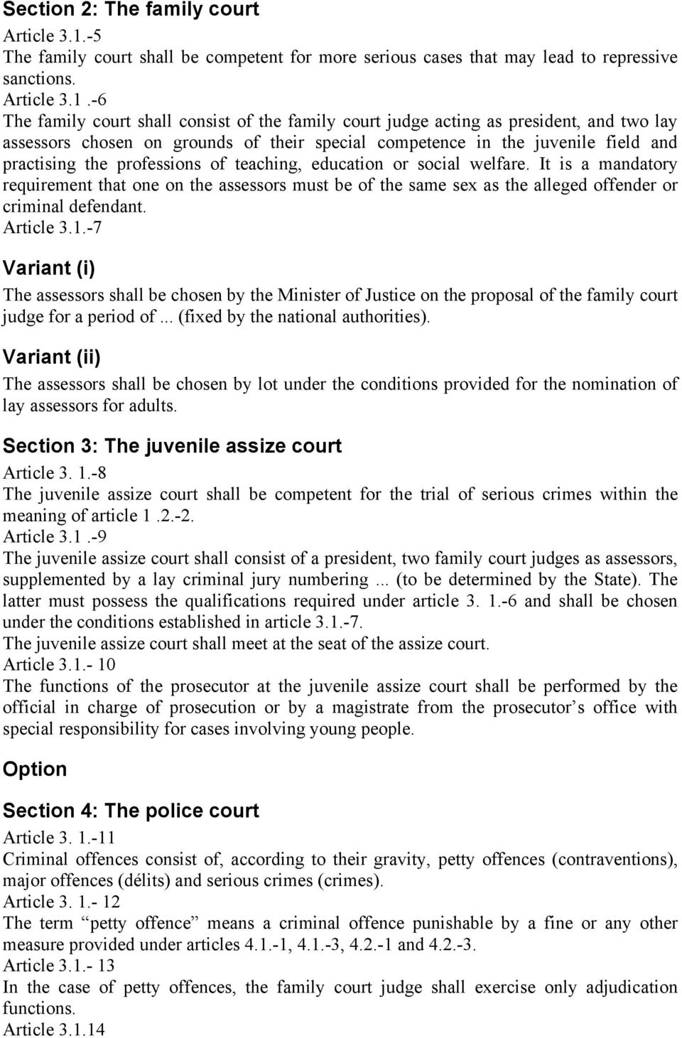 -6 The family court shall consist of the family court judge acting as president, and two lay assessors chosen on grounds of their special competence in the juvenile field and practising the