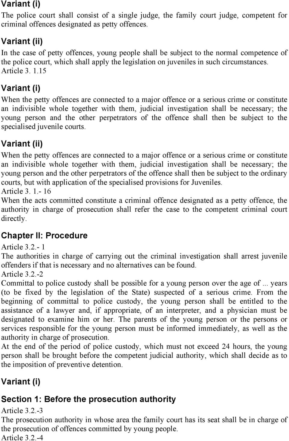 1.15 Variant (i) When the petty offences are connected to a major offence or a serious crime or constitute an indivisible whole together with them, judicial investigation shall be necessary; the