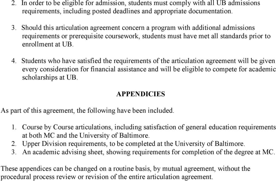 Students who have satisfied the requirements of the articulation agreement will be given every consideration for financial assistance and will be eligible to compete for academic scholarships at UB.
