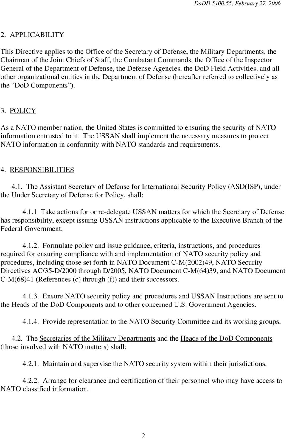 as the DoD Components ). 3. POLICY As a NATO member nation, the United States is committed to ensuring the security of NATO information entrusted to it.