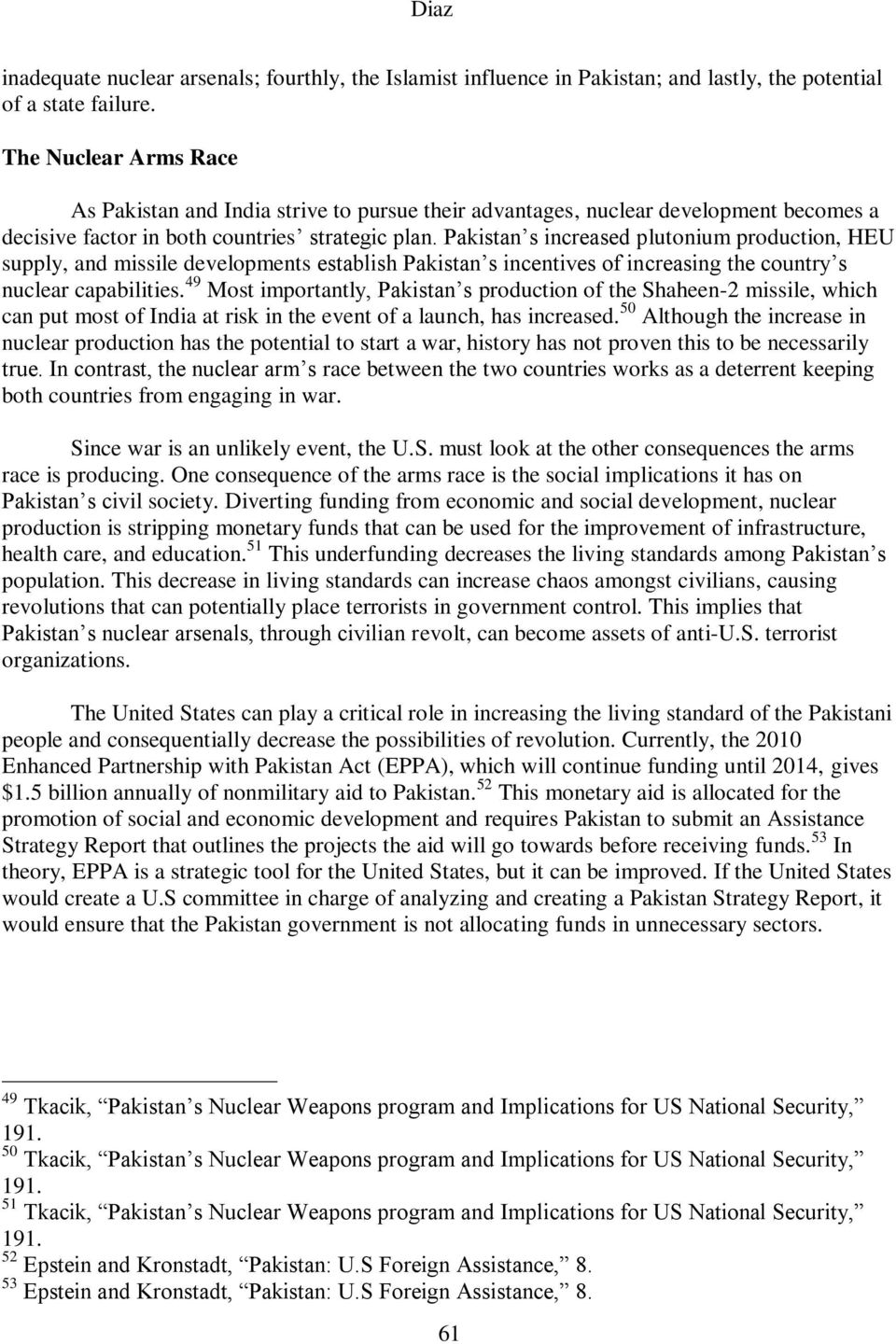Pakistan s increased plutonium production, HEU supply, and missile developments establish Pakistan s incentives of increasing the country s nuclear capabilities.