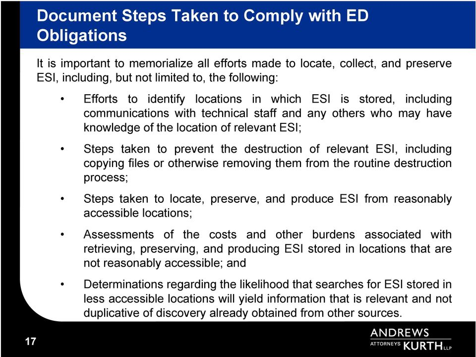 of relevant ESI, including copying files or otherwise removing them from the routine destruction process; Steps taken to locate, preserve, and produce ESI from reasonably accessible locations;