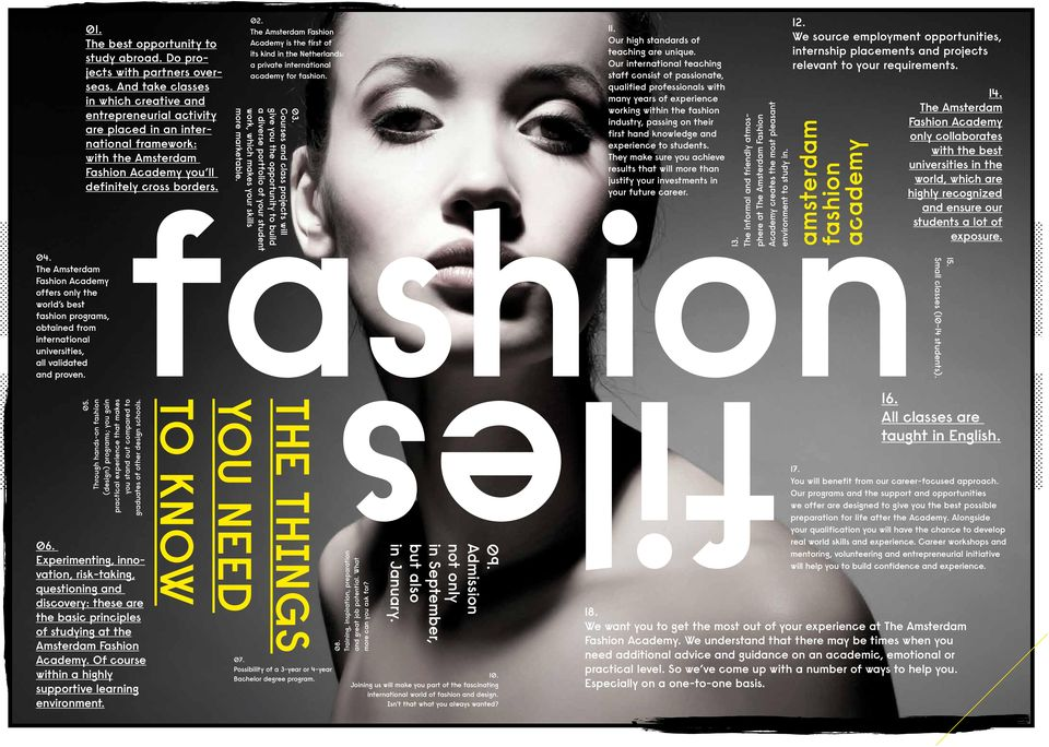 And take classes in which creative and entrepreneurial activity are placed in an international framework: with the Amsterdam Fashion Academy you ll definitely cross borders. 02.