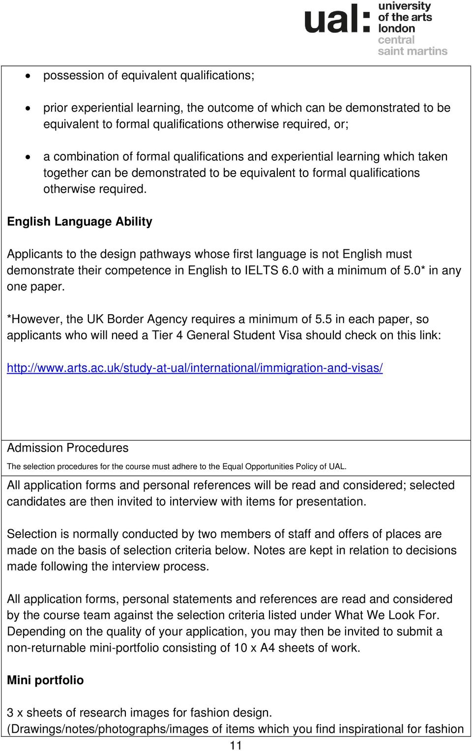 English Language Ability Applicants to the design pathways whose first language is not English must demonstrate their competence in English to IELTS 6.0 with a minimum of 5.0* in any one paper.
