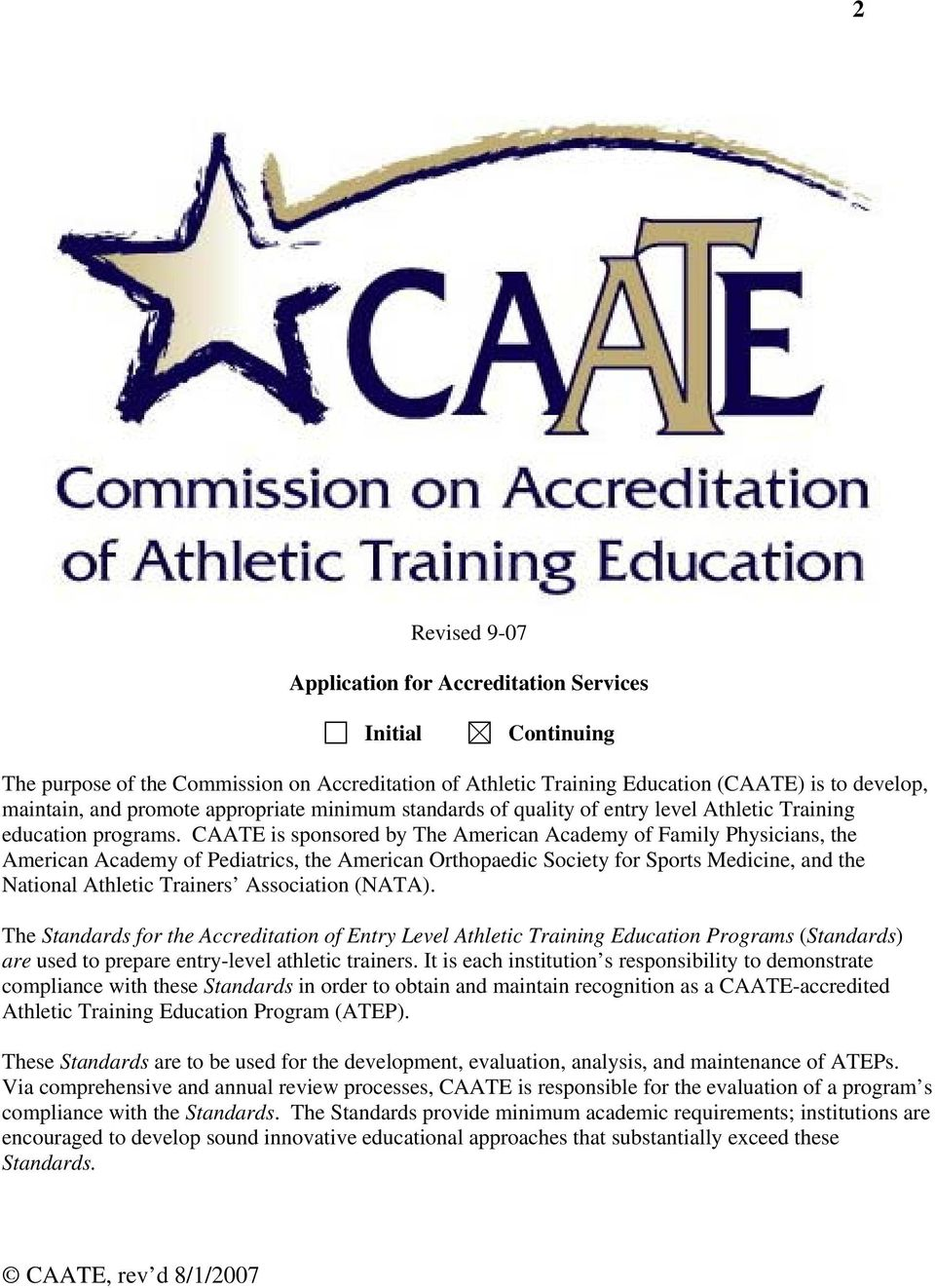 CAATE is sponsored by The American Academy of Family Physicians, the American Academy of Pediatrics, the American Orthopaedic Society for Sports Medicine, and the National Athletic Trainers